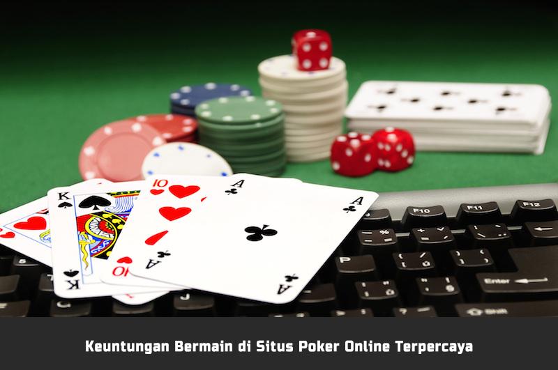 Keuntungan Yang Didapatkan Dari Situs Poker Online Terpercaya